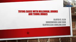 Trying Cases with Millennial Jurors & New Judges